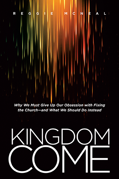 Kingdom Come: Why We Must Give Up Our Obsession with Fixing the Church—and What We Should Do Instead